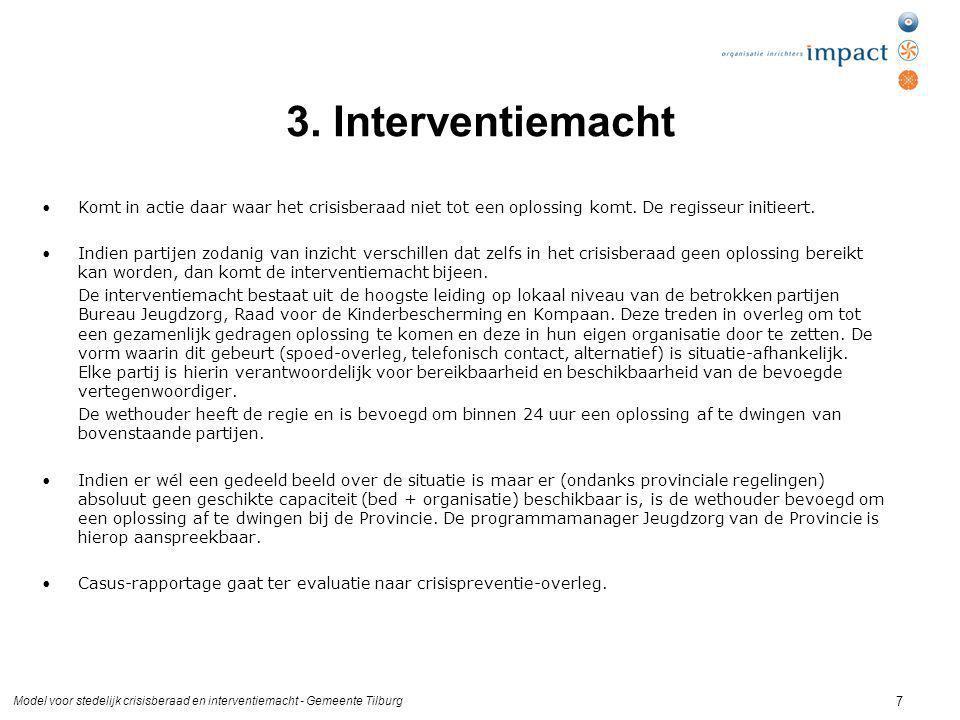 Model voor stedelijk crisisberaad en interventiemacht - Gemeente Tilburg 7 3. Interventiemacht Komt in actie daar waar het crisisberaad niet tot een o