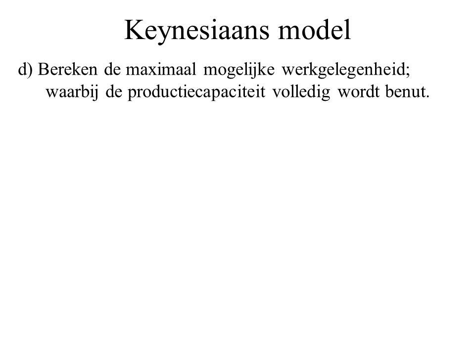 Keynesiaans model d) Bereken de maximaal mogelijke werkgelegenheid; waarbij de productiecapaciteit volledig wordt benut.