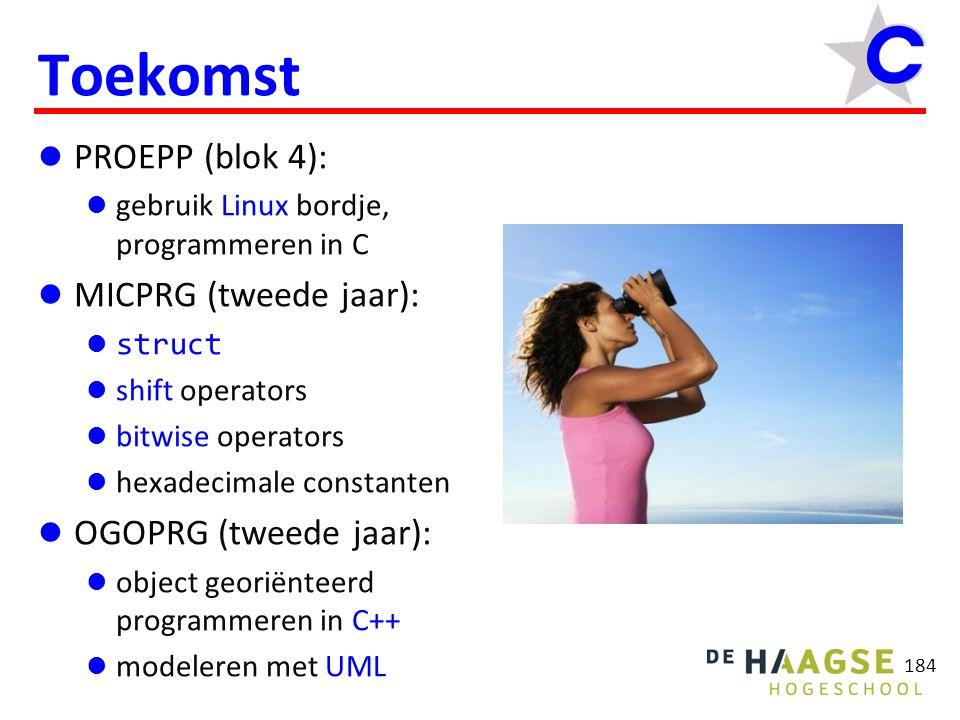 184 Toekomst PROEPP (blok 4): gebruik Linux bordje, programmeren in C MICPRG (tweede jaar): struct shift operators bitwise operators hexadecimale constanten OGOPRG (tweede jaar): object georiënteerd programmeren in C++ modeleren met UML