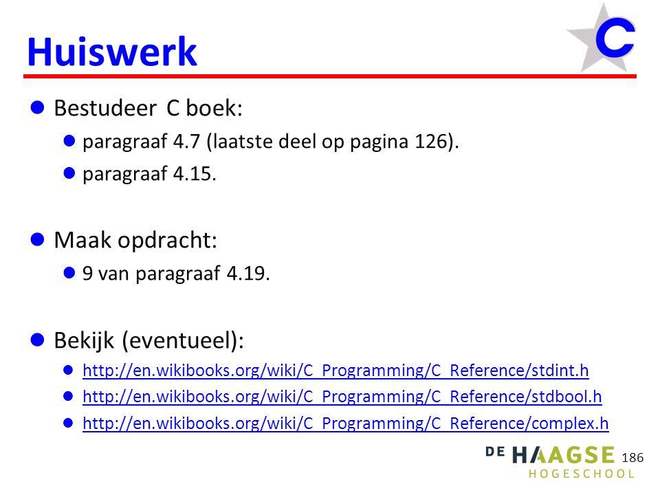 186 Huiswerk Bestudeer C boek: paragraaf 4.7 (laatste deel op pagina 126). paragraaf 4.15. Maak opdracht: 9 van paragraaf 4.19. Bekijk (eventueel): ht