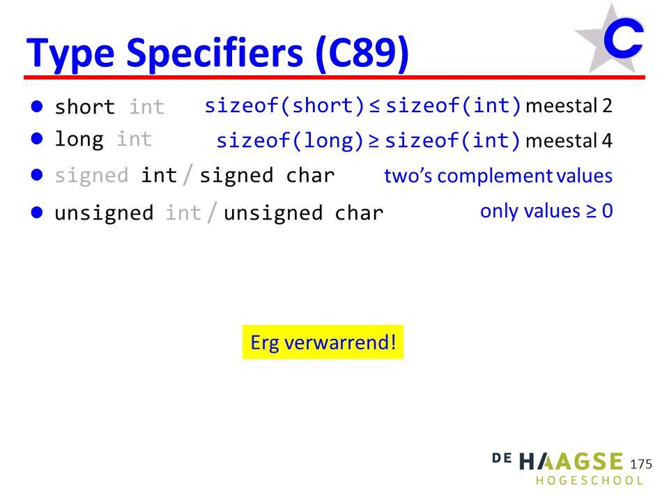 176 (Extra) Type Specifiers (C99) stdint.h int8_t en uint8_t int16_t en uint16_t int32_t en uint32_t int64_t en uint64_t stdbool.h bool en de constanten: false en true complex.h complex en diverse functies