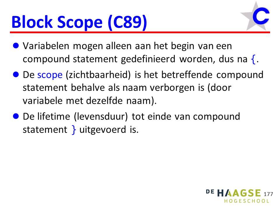177 Block Scope (C89) Variabelen mogen alleen aan het begin van een compound statement gedefinieerd worden, dus na {. De scope (zichtbaarheid) is het