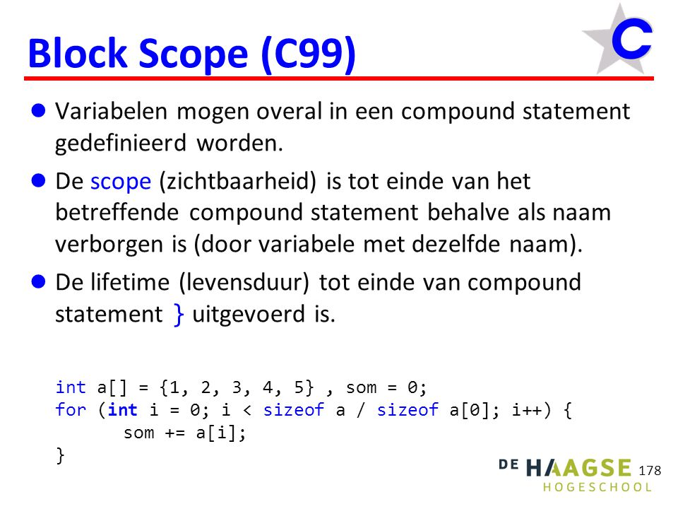 178 Block Scope (C99) Variabelen mogen overal in een compound statement gedefinieerd worden.