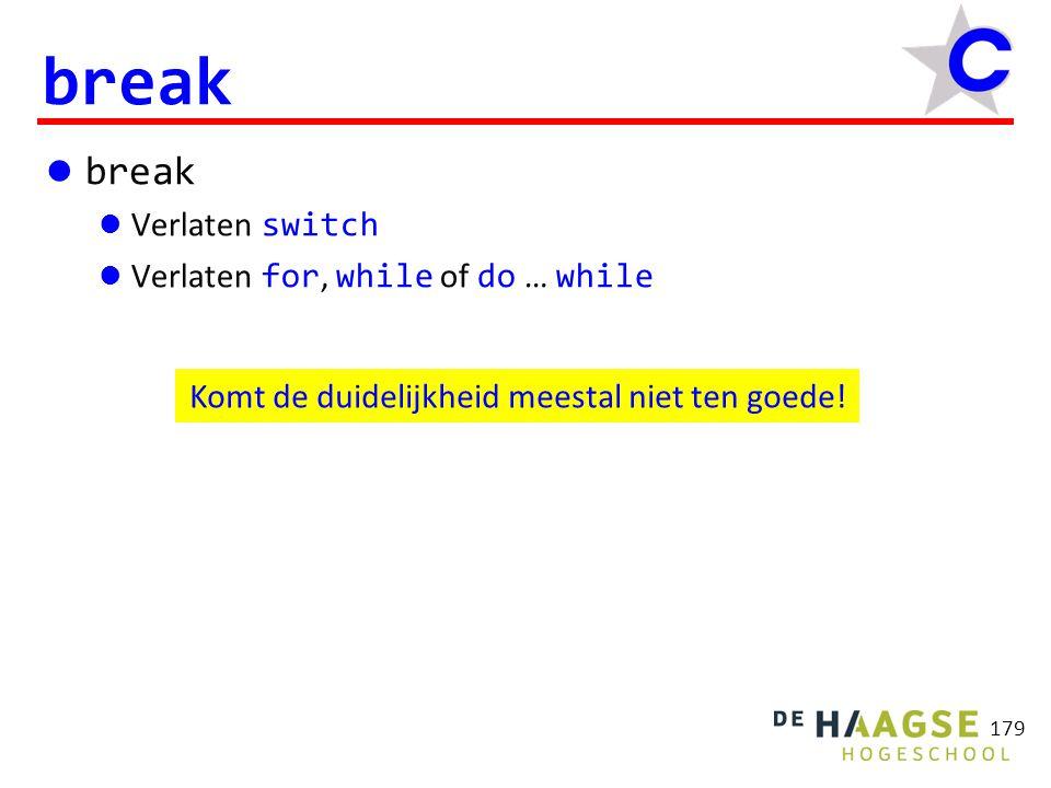 179 break Verlaten switch Verlaten for, while of do … while Komt de duidelijkheid meestal niet ten goede!