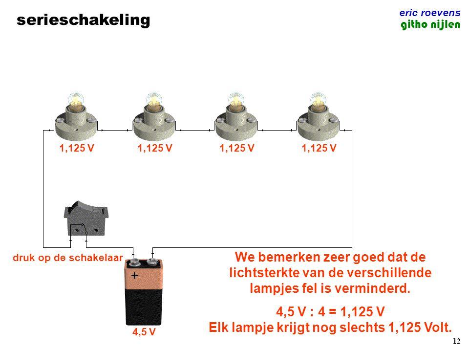 12 serieschakeling eric roevens githo nijlen 4,5 V We bemerken zeer goed dat de lichtsterkte van de verschillende lampjes fel is verminderd.