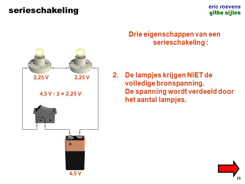 18 serieschakeling eric roevens githo nijlen Drie eigenschappen van een serieschakeling : 1.Er is slechts één draad die alle lampjes verbindt. 2.De la