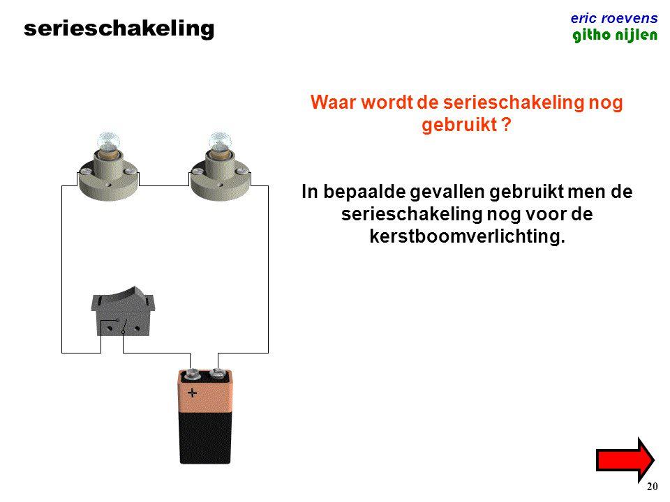 20 serieschakeling eric roevens githo nijlen Waar wordt de serieschakeling nog gebruikt ? In bepaalde gevallen gebruikt men de serieschakeling nog voo