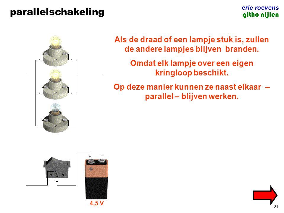 31 parallelschakeling eric roevens githo nijlen 4,5 V Als de draad of een lampje stuk is, zullen de andere lampjes blijven branden.