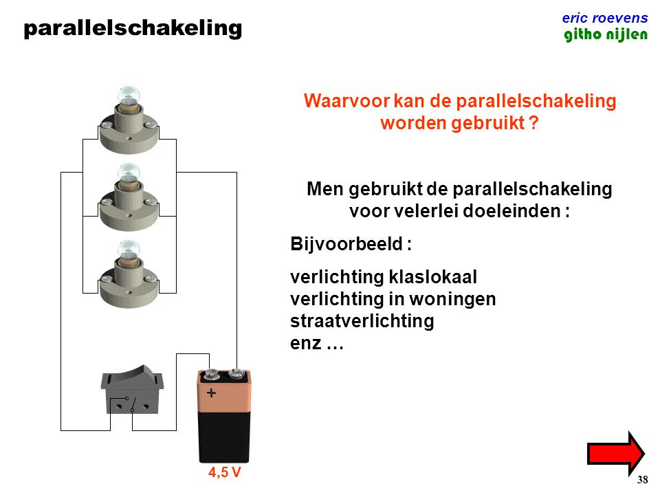 38 parallelschakeling eric roevens githo nijlen 4,5 V Waarvoor kan de parallelschakeling worden gebruikt ? Men gebruikt de parallelschakeling voor vel
