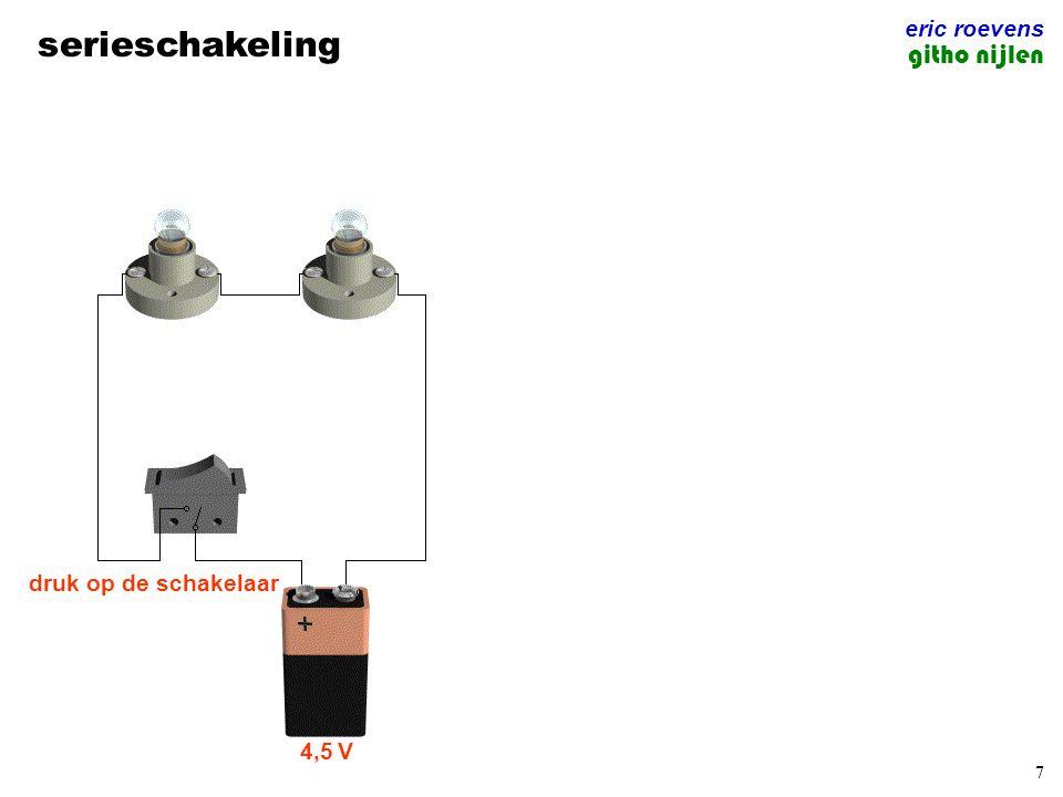 8 serieschakeling eric roevens githo nijlen 4,5 V druk op de schakelaar Omdat de verbinding tussen de verschillende lampjes gemaakt wordt met één draad, wordt de bronspanning van 4,5 V verdeeld tussen de verschillende lampjes.