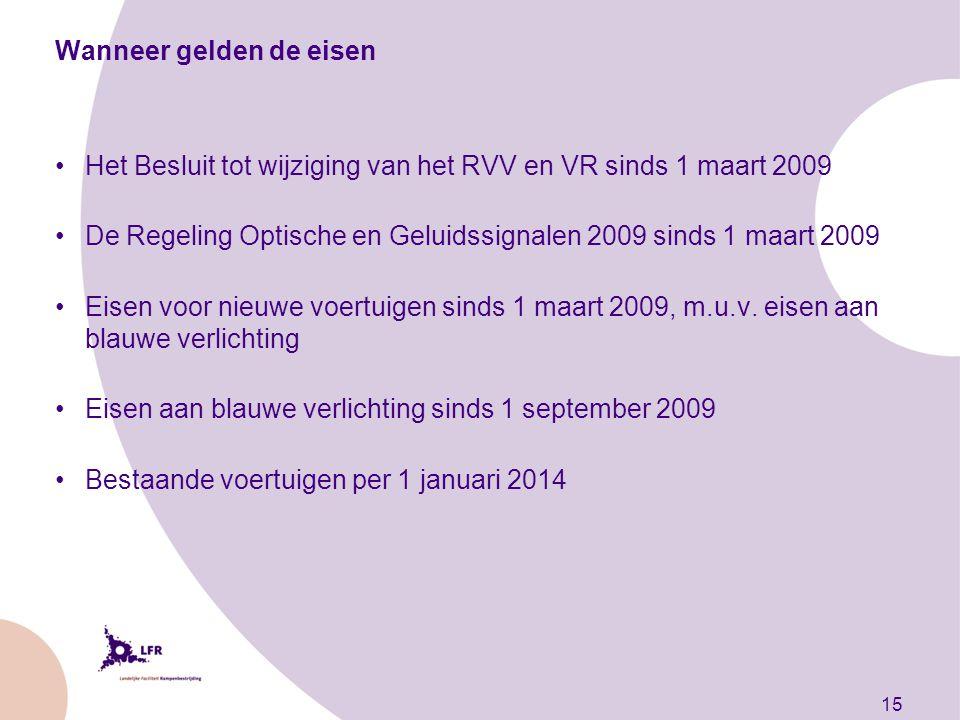 15 Wanneer gelden de eisen Het Besluit tot wijziging van het RVV en VR sinds 1 maart 2009 De Regeling Optische en Geluidssignalen 2009 sinds 1 maart 2009 Eisen voor nieuwe voertuigen sinds 1 maart 2009, m.u.v.