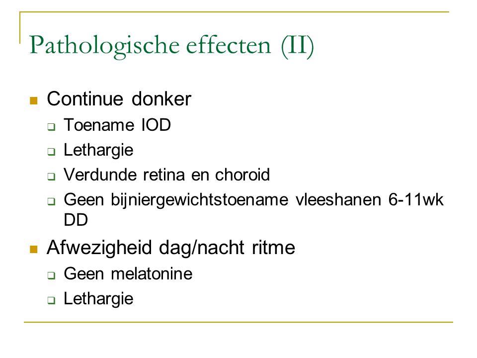Pathologische effecten (II) Continue donker  Toename IOD  Lethargie  Verdunde retina en choroid  Geen bijniergewichtstoename vleeshanen 6-11wk DD