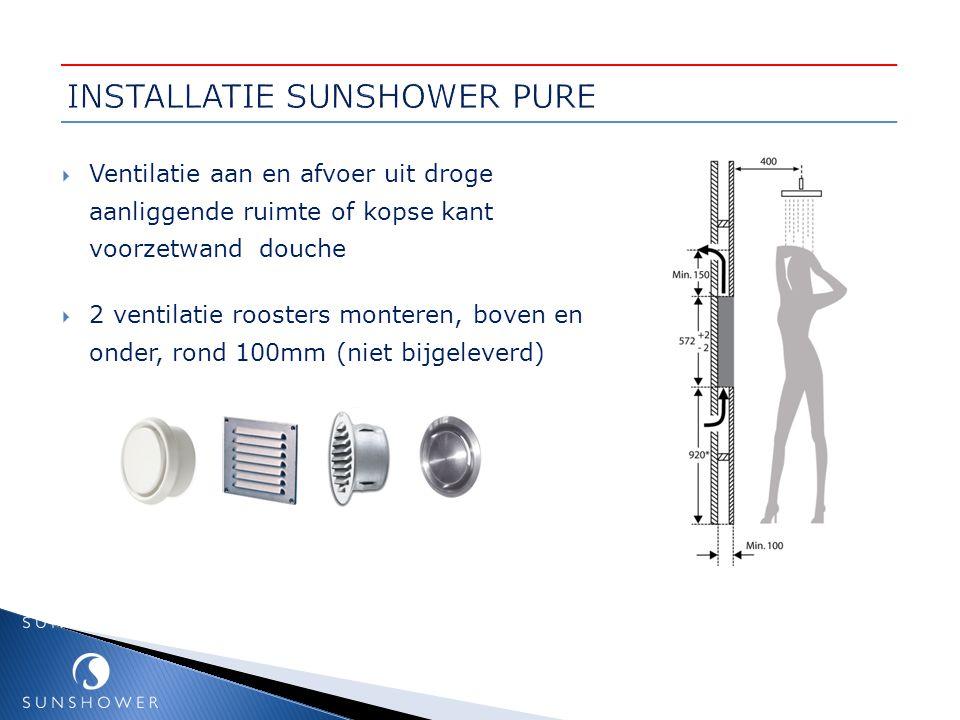  Ventilatie aan en afvoer uit droge aanliggende ruimte of kopse kant voorzetwand douche  2 ventilatie roosters monteren, boven en onder, rond 100mm