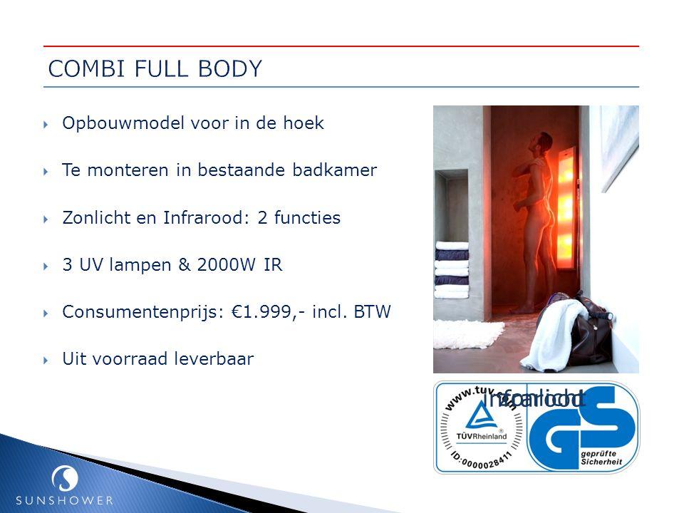  Opbouwmodel voor in de hoek  Te monteren in bestaande badkamer  Zonlicht en Infrarood: 2 functies  3 UV lampen & 2000W IR  Consumentenprijs: €1.