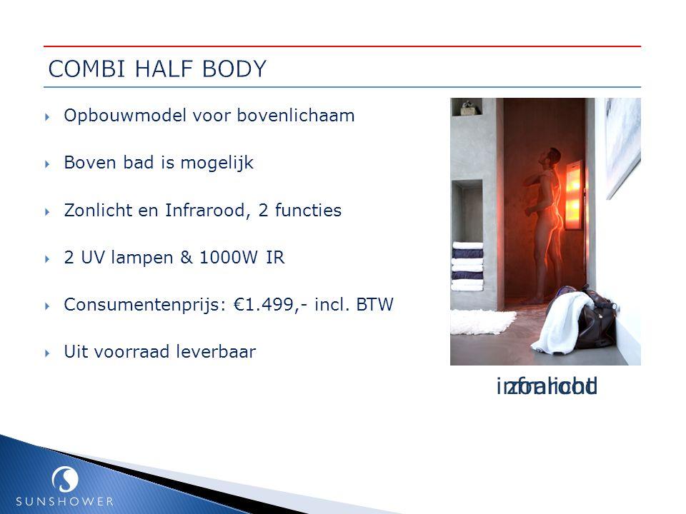  Opbouwmodel voor bovenlichaam  Boven bad is mogelijk  Zonlicht en Infrarood, 2 functies  2 UV lampen & 1000W IR  Consumentenprijs: €1.499,- incl