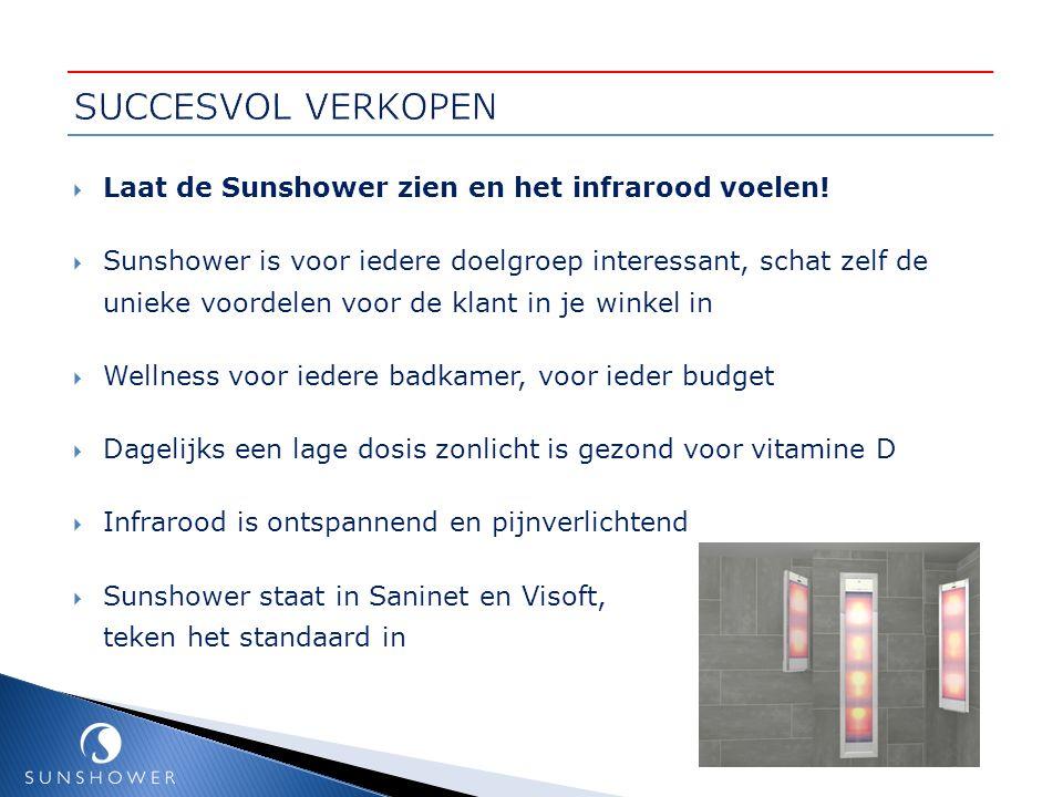  Laat de Sunshower zien en het infrarood voelen!  Sunshower is voor iedere doelgroep interessant, schat zelf de unieke voordelen voor de klant in je
