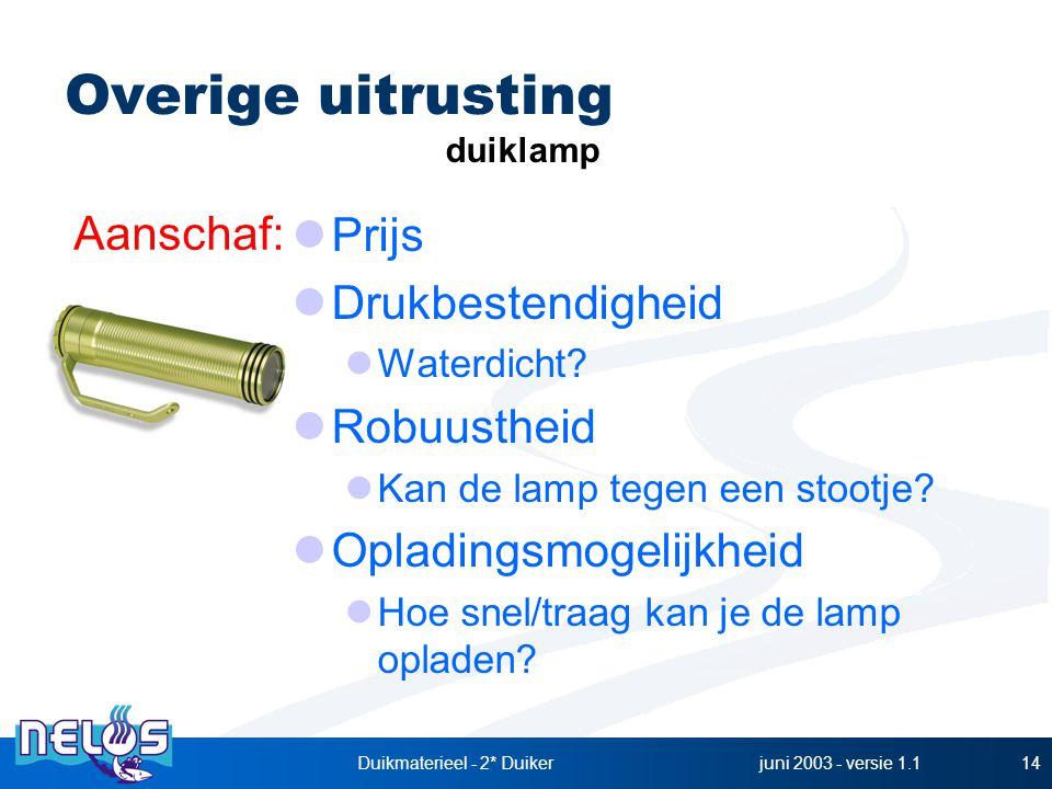 juni 2003 - versie 1.1Duikmaterieel - 2* Duiker14 Prijs Drukbestendigheid Waterdicht? Robuustheid Kan de lamp tegen een stootje? Opladingsmogelijkheid