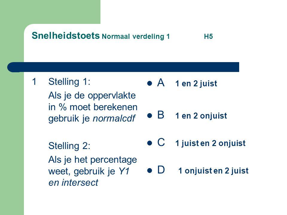 Snelheidstoets Normaal verdeling 1 H5 1Stelling 1: Als je de oppervlakte in % moet berekenen gebruik je normalcdf Stelling 2: Als je het percentage we