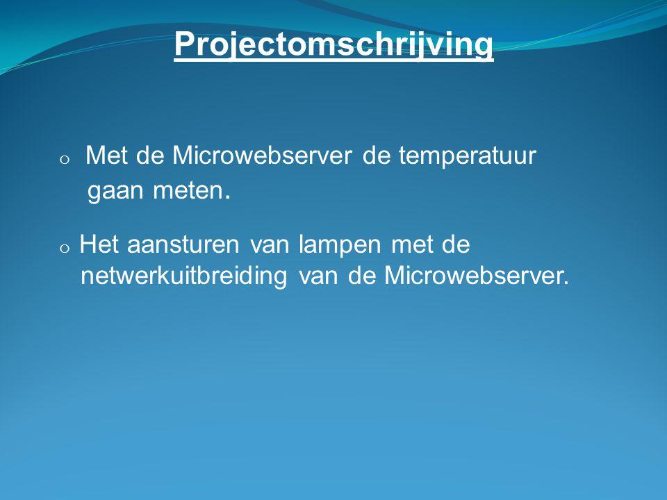 Projectomschrijving o Met de Microwebserver de temperatuur gaan meten.