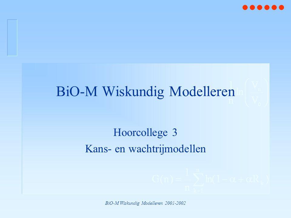 BiO-M Wiskundig Modelleren 2001-2002 BiO-M Wiskundig Modelleren Hoorcollege 3 Kans- en wachtrijmodellen