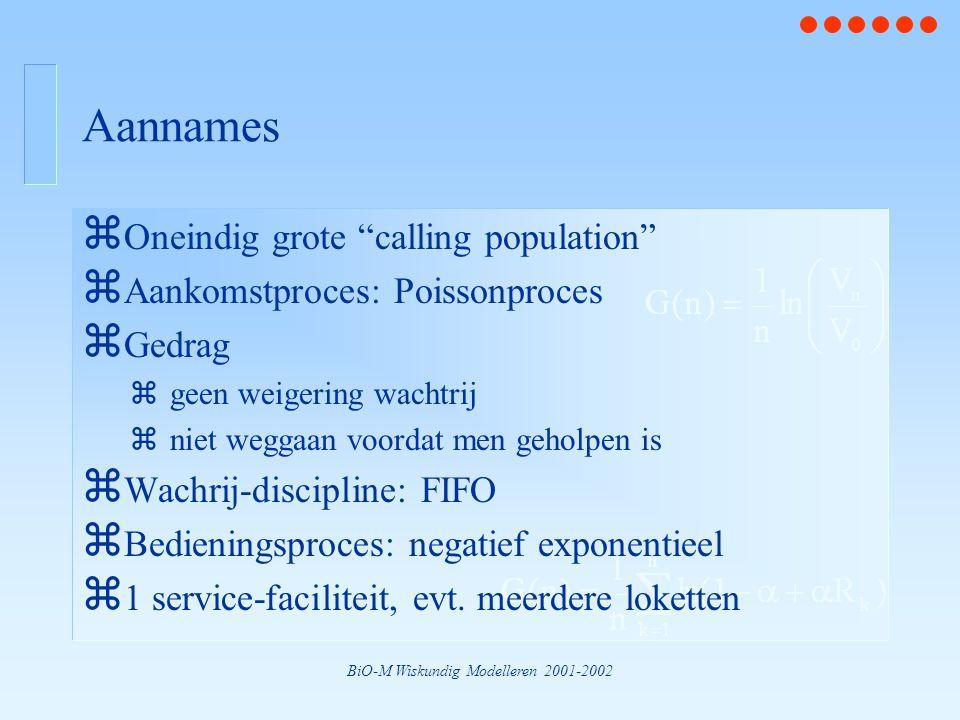 """BiO-M Wiskundig Modelleren 2001-2002 Aannames z Oneindig grote """"calling population"""" z Aankomstproces: Poissonproces z Gedrag zgeen weigering wachtrij"""