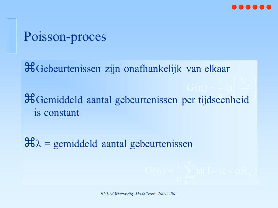 BiO-M Wiskundig Modelleren 2001-2002 Poisson-proces z Gebeurtenissen zijn onafhankelijk van elkaar z Gemiddeld aantal gebeurtenissen per tijdseenheid