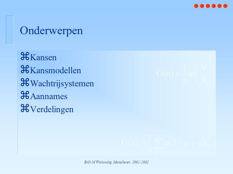 BiO-M Wiskundig Modelleren 2001-2002 Onderwerpen z Kansen z Kansmodellen z Wachtrijsystemen z Aannames z Verdelingen