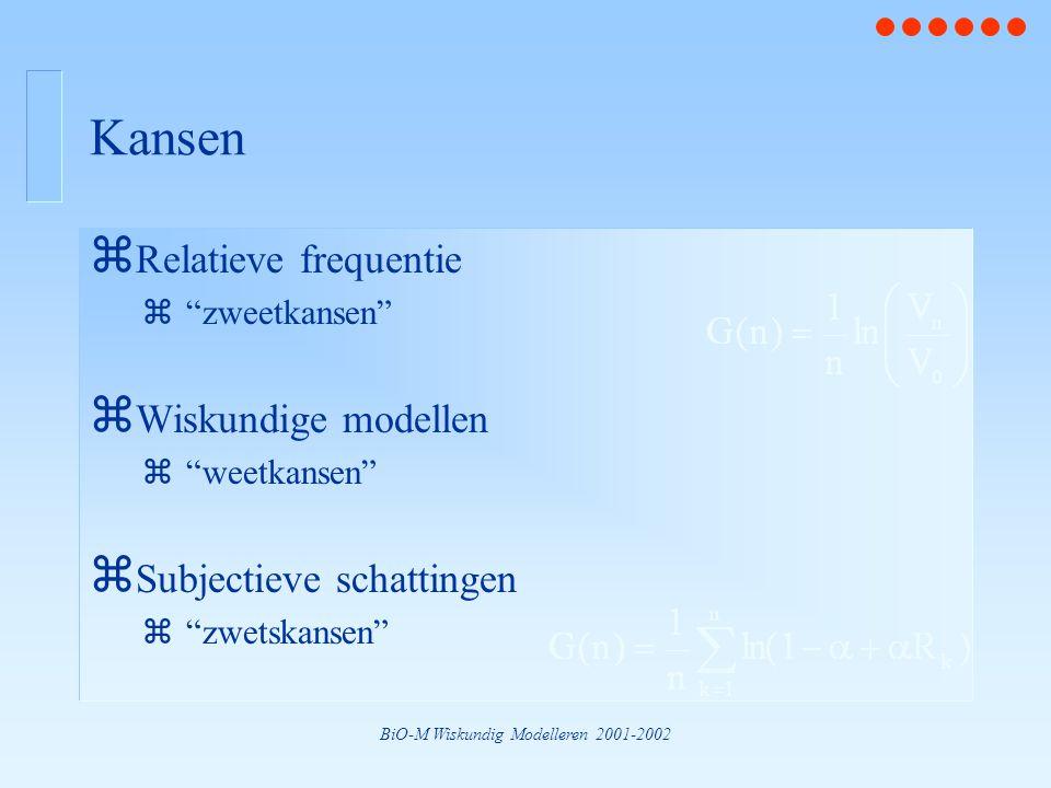 """BiO-M Wiskundig Modelleren 2001-2002 Kansen z Relatieve frequentie z""""zweetkansen"""" z Wiskundige modellen z""""weetkansen"""" z Subjectieve schattingen z""""zwet"""