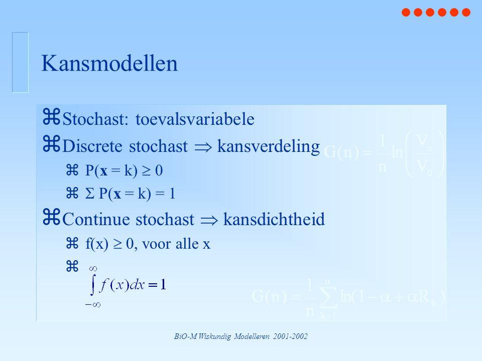 BiO-M Wiskundig Modelleren 2001-2002 Kansmodellen z Stochast: toevalsvariabele z Discrete stochast  kansverdeling zP(x = k)  0 z  P(x = k) = 1 z Co