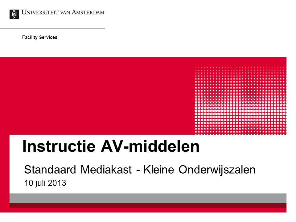 Instructie AV-middelen Standaard Mediakast - Kleine Onderwijszalen 10 juli 2013 Facility Services