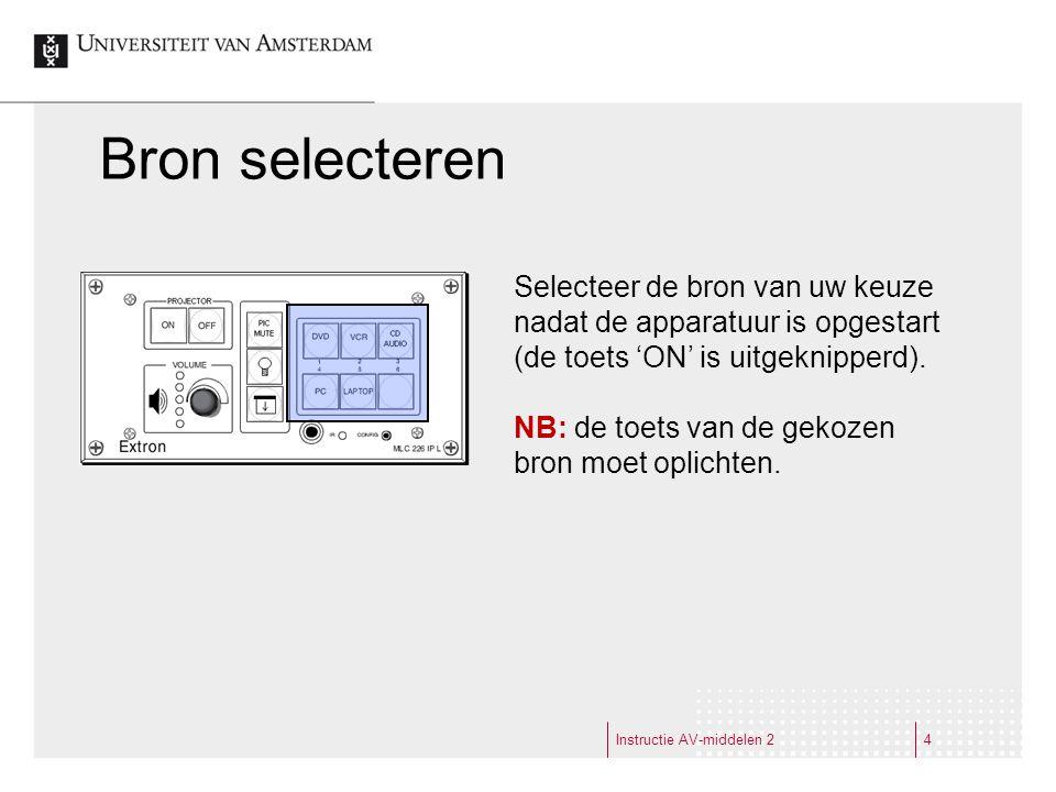Bron selecteren Instructie AV-middelen 24 Selecteer de bron van uw keuze nadat de apparatuur is opgestart (de toets 'ON' is uitgeknipperd).