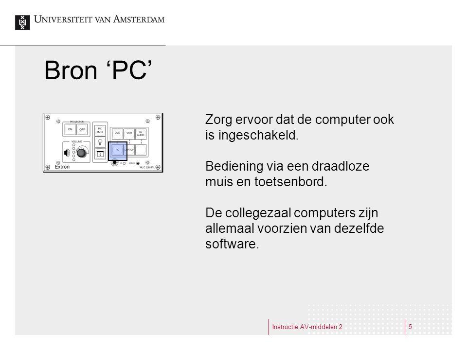 Bron 'PC' Instructie AV-middelen 25 Zorg ervoor dat de computer ook is ingeschakeld.