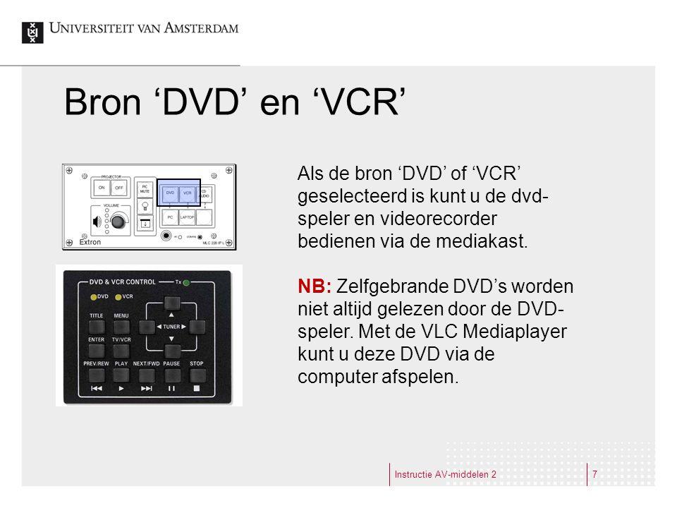 Bron 'DVD' en 'VCR' Instructie AV-middelen 27 Als de bron 'DVD' of 'VCR' geselecteerd is kunt u de dvd- speler en videorecorder bedienen via de mediakast.