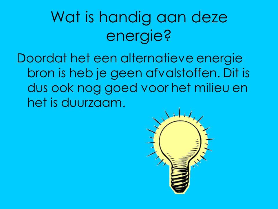 Wat is handig aan deze energie? Doordat het een alternatieve energie bron is heb je geen afvalstoffen. Dit is dus ook nog goed voor het milieu en het