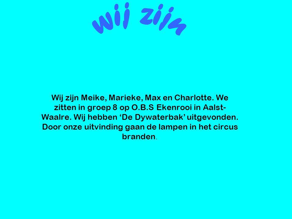 Wij zijn Meike, Marieke, Max en Charlotte. We zitten in groep 8 op O.B.S Ekenrooi in Aalst- Waalre. Wij hebben 'De Dywaterbak' uitgevonden. Door onze