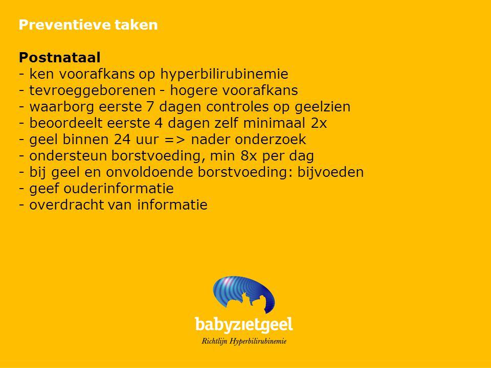 Preventieve taken Postnataal - ken voorafkans op hyperbilirubinemie - tevroeggeborenen - hogere voorafkans - waarborg eerste 7 dagen controles op geel