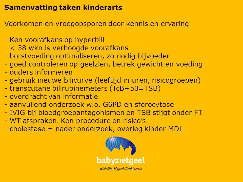 Samenvatting taken kinderarts Voorkomen en vroegopsporen door kennis en ervaring - Ken voorafkans op hyperbili - < 38 wkn is verhoogde voorafkans - bo