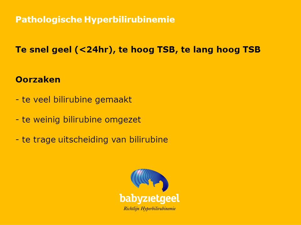 Diagnostische taken - onderken inschatting gele kleur is lastig - TSB of TcB bij twijfel geel zien of te geel - bilicurve bij interpretatie TSB - bilicurve: risicogroep en de leeftijd in uren - bilicurve: TSB en trek geconjugeerd bili niet af - verricht nader onderzoek naar oorzaak van hyperbilirubinemie - denkt daarbij zonodig aan G6PD def en sferocytose - geel binnen 24 uur => nader onderzoek naar hemolyse - TSB boven FT-grens => nader onderzoek - bilirubine encefalopathie => direct FT en start WT op - TSB nabij WT-grens: betrek albumine - geconjugeerde hyperbilirubinemie => nader onderzoek en overleg kinder-MDL centrum
