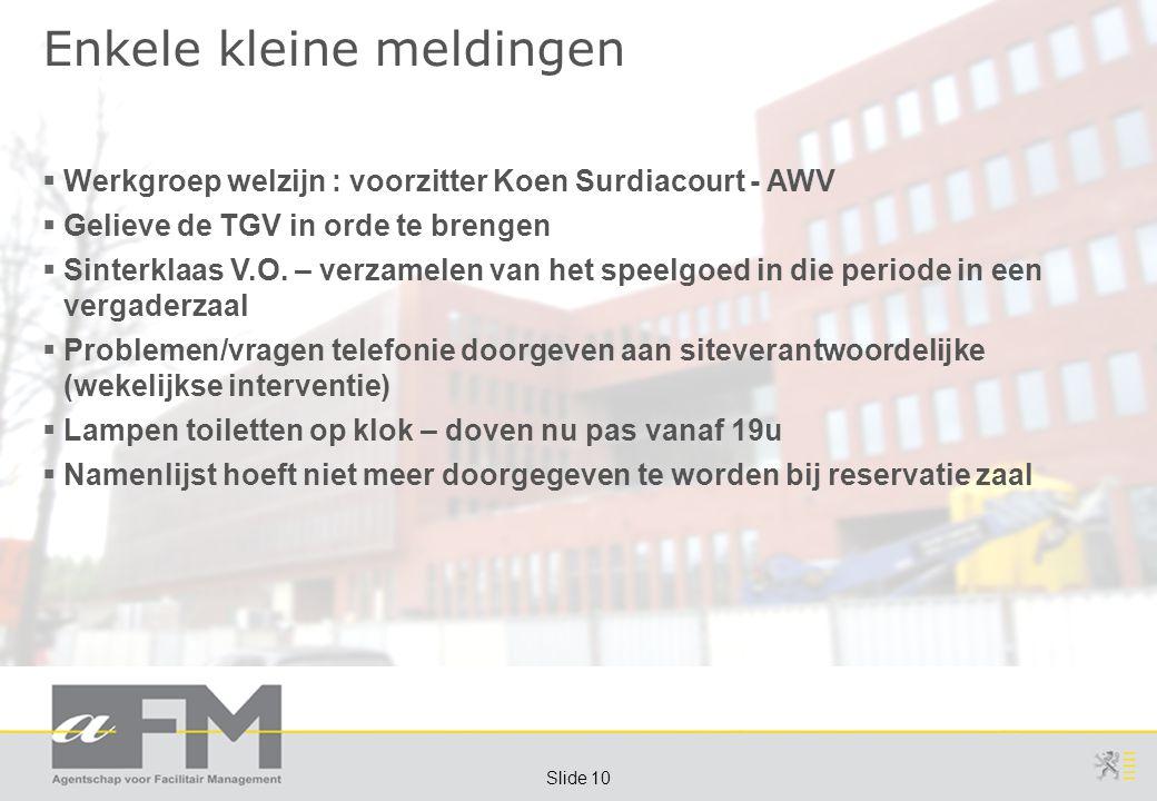 Page 10 Slide 10 Enkele kleine meldingen  Werkgroep welzijn : voorzitter Koen Surdiacourt - AWV  Gelieve de TGV in orde te brengen  Sinterklaas V.O.