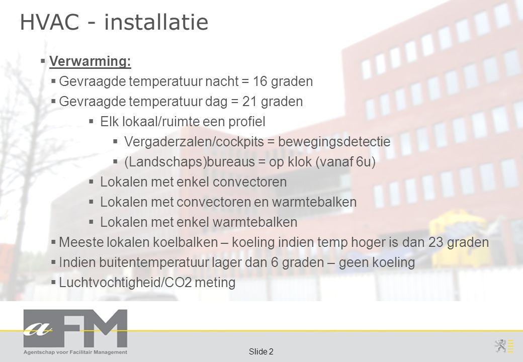 Page 2 Slide 2 HVAC - installatie  Verwarming:  Gevraagde temperatuur nacht = 16 graden  Gevraagde temperatuur dag = 21 graden  Elk lokaal/ruimte