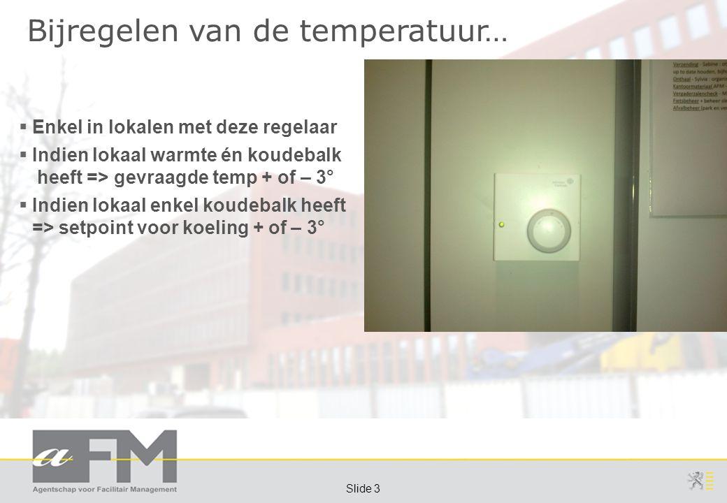 Page 3 Slide 3 Bijregelen van de temperatuur…  Enkel in lokalen met deze regelaar  Indien lokaal warmte én koudebalk heeft => gevraagde temp + of – 3°  Indien lokaal enkel koudebalk heeft => setpoint voor koeling + of – 3°