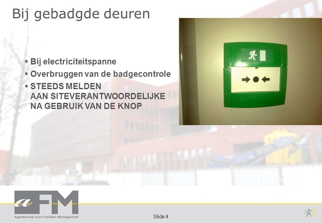 Page 4 Slide 4 Bij gebadgde deuren  Bij electriciteitspanne  Overbruggen van de badgecontrole  STEEDS MELDEN AAN SITEVERANTWOORDELIJKE NA GEBRUIK VAN DE KNOP