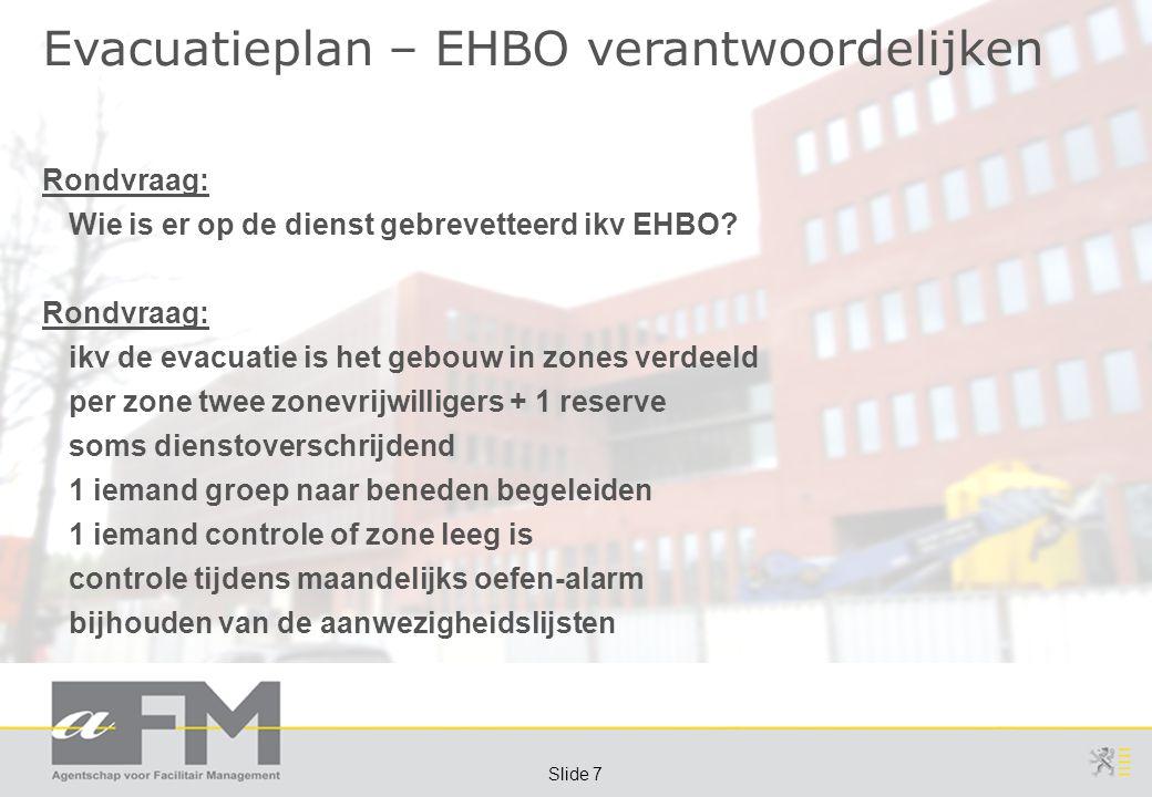 Page 7 Slide 7 Evacuatieplan – EHBO verantwoordelijken Rondvraag: Wie is er op de dienst gebrevetteerd ikv EHBO? Rondvraag: ikv de evacuatie is het ge