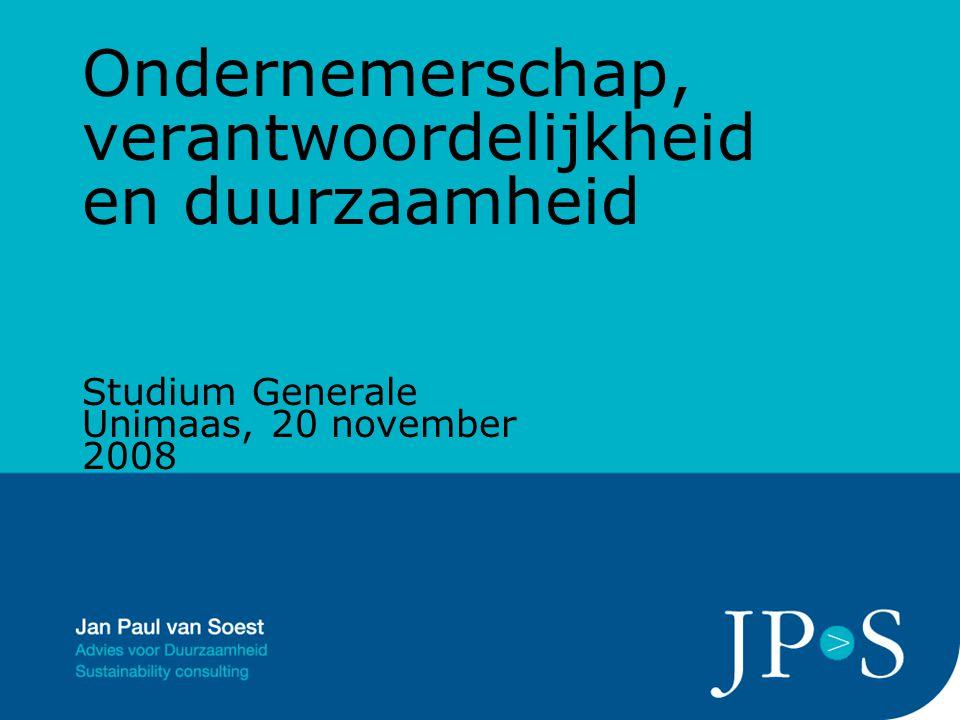 Ondernemerschap, verantwoordelijkheid en duurzaamheid Studium Generale Unimaas, 20 november 2008