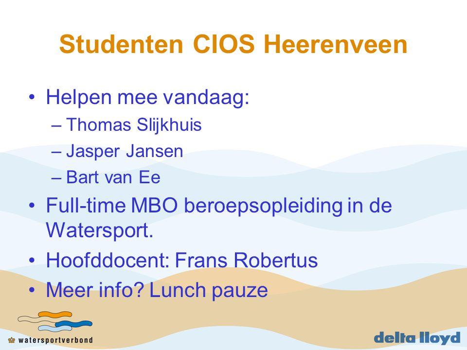 Studenten CIOS Heerenveen Helpen mee vandaag: –Thomas Slijkhuis –Jasper Jansen –Bart van Ee Full-time MBO beroepsopleiding in de Watersport. Hoofddoce