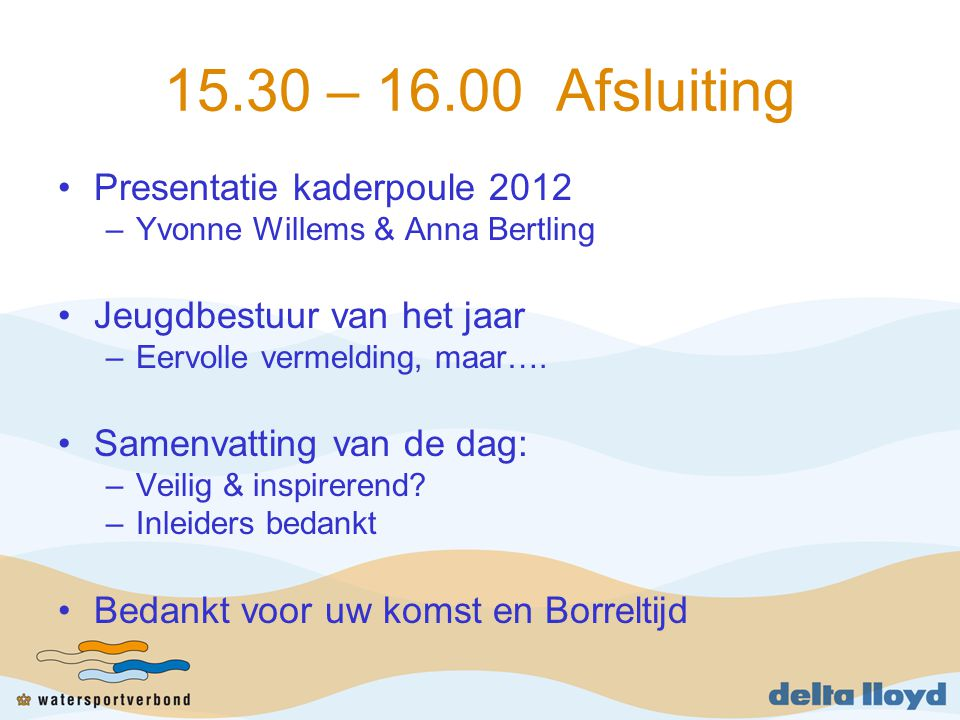 15.30 – 16.00 Afsluiting Presentatie kaderpoule 2012 –Yvonne Willems & Anna Bertling Jeugdbestuur van het jaar –Eervolle vermelding, maar…. Samenvatti