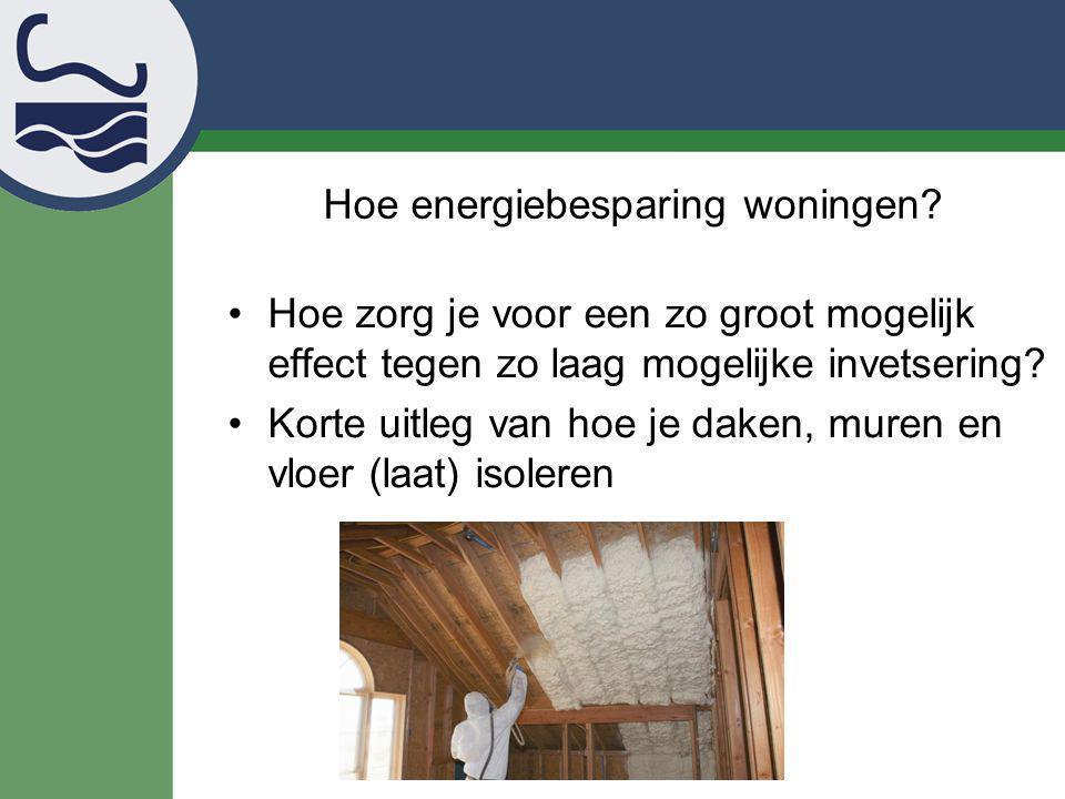 Hoe energiebesparing woningen? Hoe zorg je voor een zo groot mogelijk effect tegen zo laag mogelijke invetsering? Korte uitleg van hoe je daken, muren