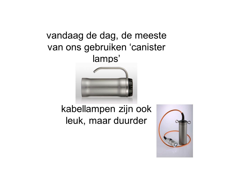 vandaag de dag, de meeste van ons gebruiken 'canister lamps' kabellampen zijn ook leuk, maar duurder