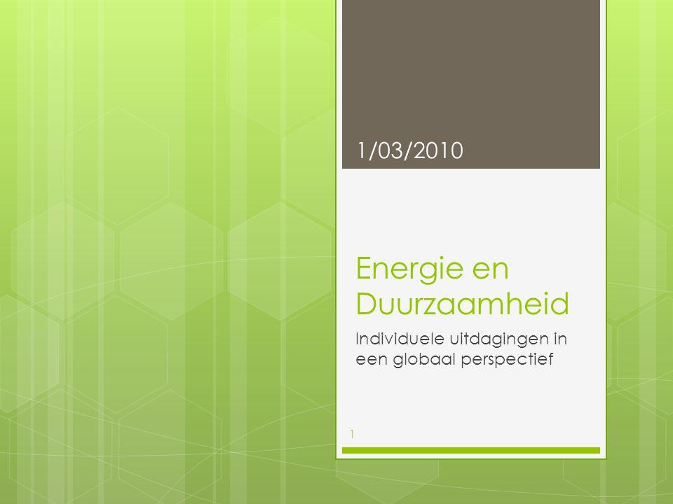 Energie en Duurzaamheid Individuele uitdagingen in een globaal perspectief 1/03/2010 1