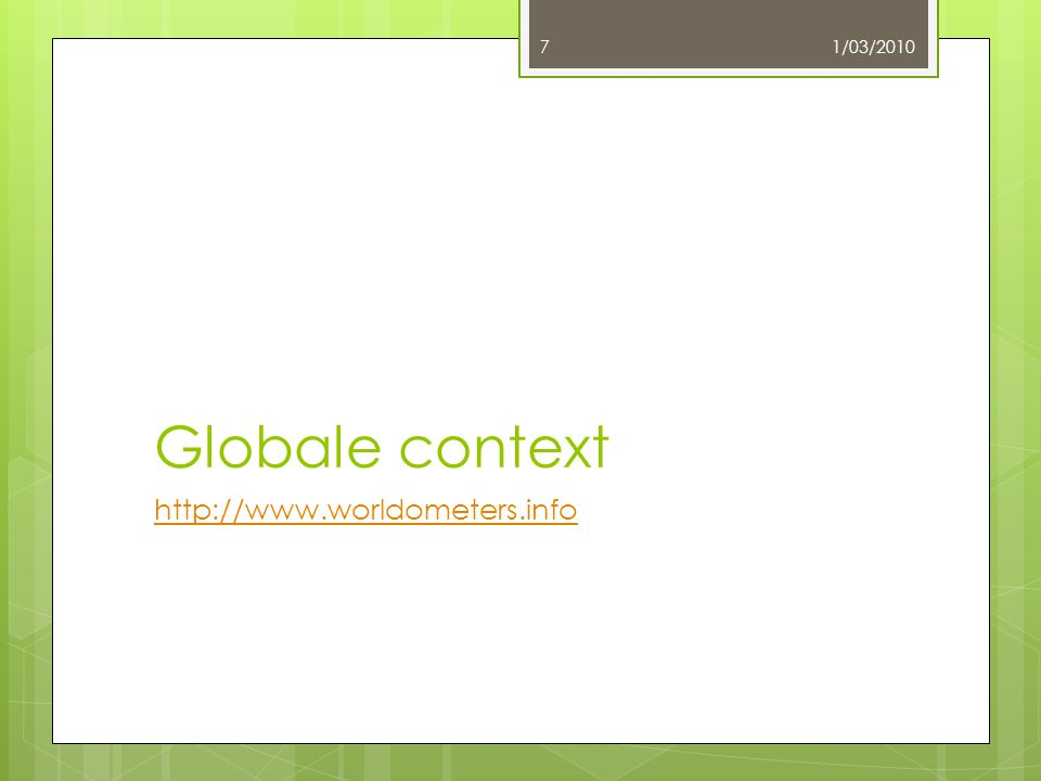 Globale context http://www.worldometers.info 1/03/20107